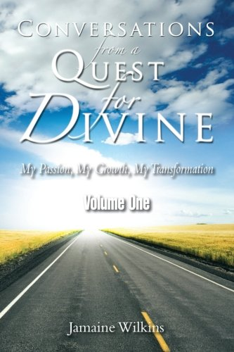 Conversations from a Quest for Divine: My Passion, My Growth, My Transformation Volume One