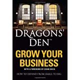 Dragons' Den: Grow Your Business: How to expand from small to bigby Stuart Warner