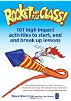 Rocket Up Your Class: 101 high impact activities to start, end and break up lessons