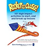 Rocket Up Your Class!: 101 High Impact Activities to Start, Break and End Lessons (Independent Thinking Series)by Dave Keeling