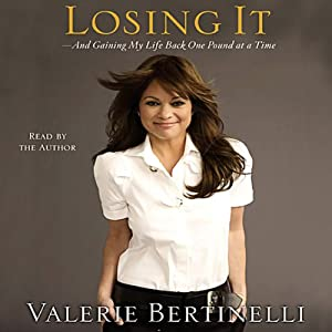 Losing It - and Gaining My Life Back, One Pound at a Time | [Valerie Bertinelli]