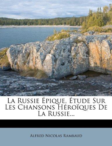 La Russie Épique, Étude Sur Les Chansons Héroïques De La Russie...