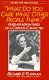 What Do You Care What Other People Think? : Further Adventures of a Curious Character (0553347845) by Feynman, Richard Phillips