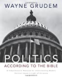 Politics According to the Bible A Comprehensive Resource for Understanding Modern Political Issues in Light of Scripture [HC,2010]