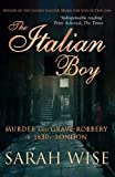 Sarah Wise The Italian Boy: Murder and Grave-Robbery in 1830s London