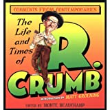 The Life and Times of R. Crumb: Comments from Contemporaries ~ Monte Beauchamp