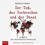 Der Tod, das Verbrechen und der Staat: Die Macht der Organisierten Kriminalität - Protokoll einer Bedrohung   Monica Fahmy