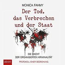Der Tod, das Verbrechen und der Staat: Die Macht der Organisierten Kriminalität - Protokoll einer Bedrohung (       ungekürzt) von Monica Fahmy Gesprochen von: Gaby Hildenbrandt