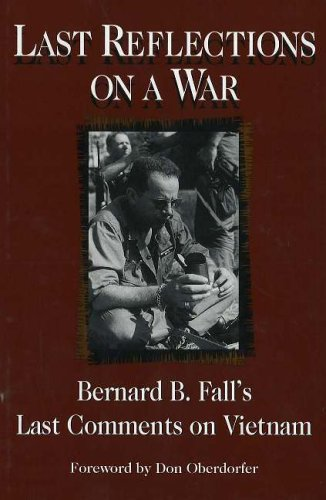 Last Reflections on a War: Bernard B.Fall's Last Comments on Vietnam