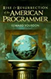 Rise & Resurrection of the American Programmer (Yourdon Press Computing Series)