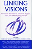 img - for Linking Visions: Feminist Bioethics, Human Rights, and the Developing World (Studies in Social, Political, and Legal Philosophy) book / textbook / text book