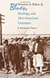 img - for Blues, Ideology, and Afro-American Literature: A Vernacular Theory book / textbook / text book
