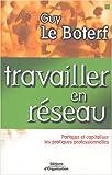 echange, troc Guy Le Boterf - Travailler en réseau : Partager et capitaliser les pratiques professionnelles