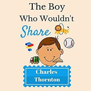 The Boy Who Wouldn't Share Audiobook