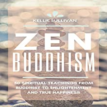 ZEN: Buddhism: 50 Spiritual Teachings from Buddist to Enlightenment and True Happiness Audiobook by Kellie Sullivan Narrated by Risa Pappas