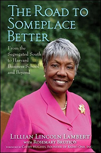 The Road to Someplace Better: From the Segregated South to Harvard Business School and Beyond by Lillian Lincoln Lambert (2010-01-01)