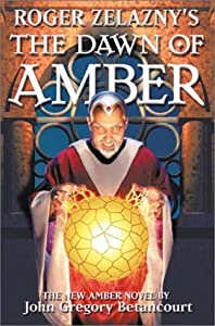 Roger Zelazny's The Dawn of Amber Book 1 (Dawn of Amber Trilogy) by John Gregory Betancourt