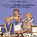 Sarah, Plain and Tall Audio Collection (       UNABRIDGED) by Patricia MacLachlan Narrated by Glenn Close