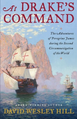 Book: At Drake's Command - The adventures of Peregrine James during the second circumnavigation of the world by David Wesley Hill