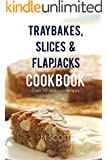 Traybakes, Slices & Flapjacks Cookbook: Over 50 delicious recipes (English Edition)