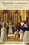 "Carol E. Harrison, ""Romantic Catholics: France's Postrevolutionary Generation in Search of a Modern Faith"" (Cornell UP, 2014)"