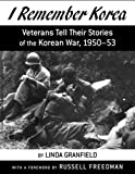 I Remember Korea: Veterans Tell Their Stories of the Korean  War, 1950-53 (061817740X) by Granfield, Linda