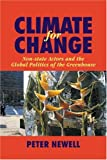 Peter Newell Climate for Change: Non-State Actors and the Global Politics of the Greenhouse