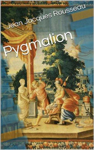 Jean Jacques Rousseau - Pygmalion (French Edition)