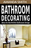 Bathroom Decorating Ideas for the Perfect Bathroom Design (Bathroom DIY Series)