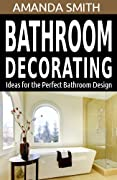 Bathroom Decorating Ideas for the Perfect Bathroom Design (Bathroom DIY Series Book 2)