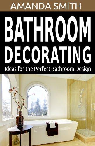 Amanda Smith - Bathroom Decorating Ideas for the Perfect Bathroom Design