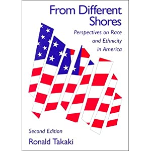 From Different Shores: Perspectives on Race and Ethnicity in America Ronald Takaki