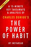 The Power of Habit: by Charles Duhigg | A 15-minute Key Takeaways & Analysis: Why We Do What We Do in Life and Business
