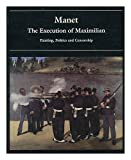 Manet: The Execution of Maximilian - Painting, Politics and Censorship (1857090012) by Wilson-Bareau, Juliet