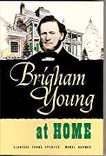 Brigham Young At Home by Clarissa Young Spencer, Mabel Harmer published by Deseret Book Co (1993) [Paperback]