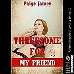 Threesome for My Friend: An FFM Erotica Story | Paige Jamey