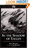 In the Shadow of Eagles: From Barnstormer to Alaska Bush Pilot: A Flyer's Story (Caribou Classic)