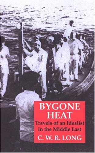 Bygone Heat: Travels of an Idealist in the Middle East