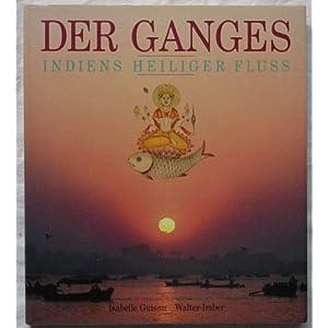 Der Ganges : Indiens heiliger Fluß