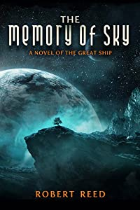 The Memory of Sky: A Great Ship Trilogy by Robert Reed