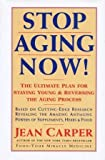 Stop aging now!: the ultimate plan for staying young and reversing the aging process /
