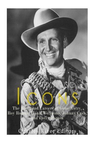 Country Music Icons: The Lives and Careers of Gene Autry, Roy Rogers, Hank Williams, Johnny Cash, and Dolly Parton