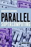 Understanding Parallel Supercomputing (IEEE Press Understanding Science & Technology Series)