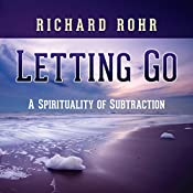 Letting Go: A Spirituality of Subtraction | [Richard Rohr]