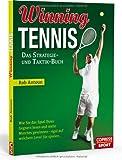 Winning Tennis - Das Strategie- und Taktik-Buch: Wie Sie das Spiel Ihres Gegners lesen und mehr Matches gewinnen - egal auf welchem Level Sie spielen