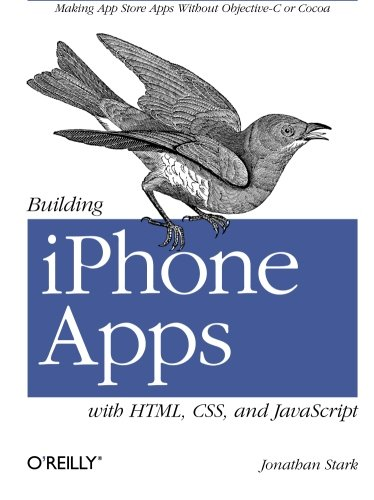 Building iPhone Apps with HTML, CSS, and JavaScript: Making App Store Apps Without Objective-C or Cocoa portable digital version ebook free download