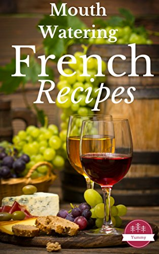 French Recipes: Most Mouth Watering French Recipes Ever Offered! (Yummy Cookbooks!) by Vanessa Lane
