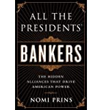 All the Presidents' Bankers: The Hidden Alliances that Drive American Power (Hardback) - Common