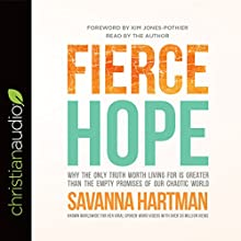 Fierce Hope: Why the Only Truth Worth Living for Is Greater Than the Empty Promises of Our Chaotic World Audiobook by Savanna Hartman Narrated by Savanna Hartman