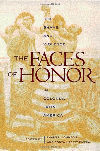 The Faces of Honor: Sex, Shame, and Violence in Colonial...